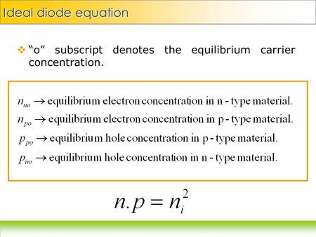 " ""o"" subscript denotes the equilibrium carrier concentration. Ideal diode equation."
