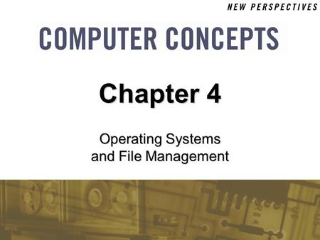 Operating Systems and File Management Chapter 4. 4 Chapter 4: Operating Systems and File Management2 Chapter Contents  Section A: Operating System Basics.