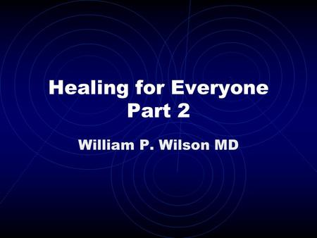 Healing for Everyone Part 2 William P. Wilson MD.