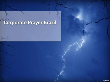 Corporate Prayer Brazil. Prayers For The Church Willingness to put away all known sin and distractions (John 8:10-11) Seeking a daily filling of the Holy.