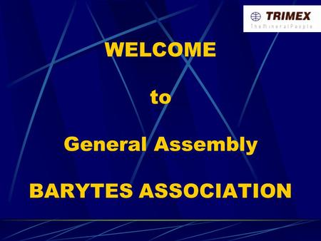 WELCOME to General Assembly BARYTES ASSOCIATION. INDIA – MINING PRACTICE, LEGISLATION AND BARYTES INDUSTRY & MARKETS MINING Mining is well known industry.