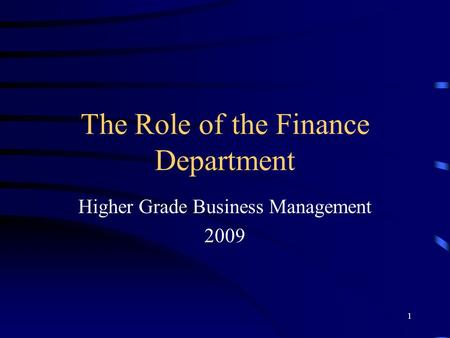 1 The Role of the Finance Department Higher Grade Business Management 2009.