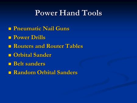 Power Hand Tools Pneumatic Nail Guns Pneumatic Nail Guns Power Drills Power Drills Routers and Router Tables Routers and Router Tables Orbital Sander Orbital.