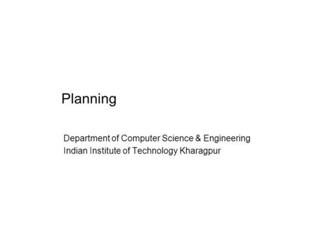 Planning Department of Computer Science & Engineering Indian Institute of Technology Kharagpur.