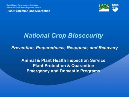 National Crop Biosecurity Animal & Plant Health Inspection Service Plant Protection & Quarantine Emergency and Domestic Programs United States Department.