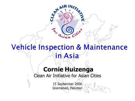 Strengthening the air quality management community in Asia www.cleanairnet.org/caiasia Vehicle Inspection & Maintenance in Asia Sustainable Urban Mobility.