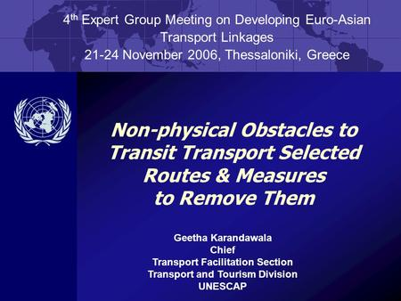 Non-physical Obstacles to Transit Transport Selected Routes & Measures to Remove Them 4 th Expert Group Meeting on Developing Euro-Asian Transport Linkages.