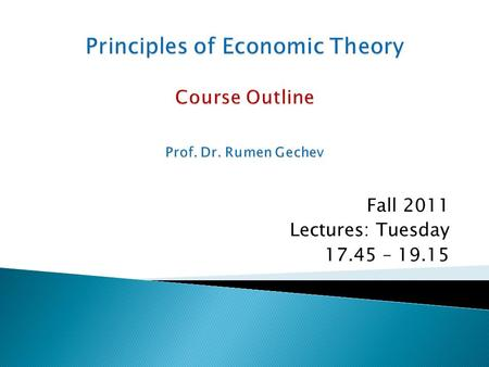 Fall 2011 Lectures: Tuesday 17.45 – 19.15. 1. The Nature of Economics and methodology of Research. 2. Division of Labor. Production possibilities and.