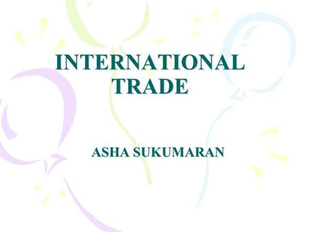 INTERNATIONAL TRADE ASHA SUKUMARAN. 2 Table of Contents Trade Absolute Advantage Comparative Advantage Law of Comparative Advantage Limits to Trade Terms.