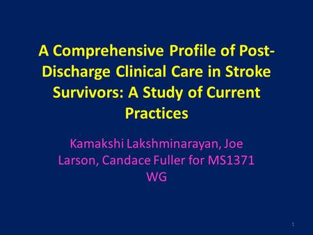 A Comprehensive Profile of Post- Discharge Clinical Care in Stroke Survivors: A Study of Current Practices Kamakshi Lakshminarayan, Joe Larson, Candace.