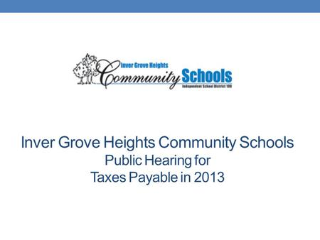 Inver Grove Heights Community Schools Public Hearing for Taxes Payable in 2013.