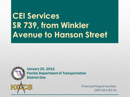 January 25, 2012 Florida Department of Transportation District One Financial Project Number: 195718-2-62-01 Financial Project Number: 195718-2-62-01.