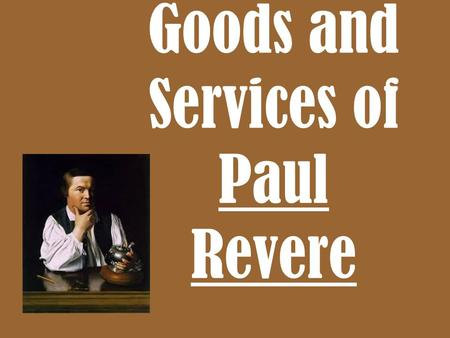 Goods and Services of Paul Revere. Each day, you have to make choices about what to do with the money you have.