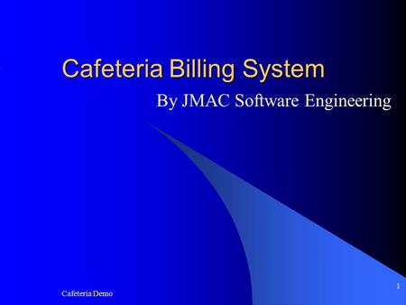 Cafeteria Demo 1 Cafeteria Billing System By JMAC Software Engineering.