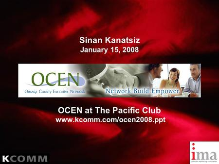 Sinan Kanatsiz January 15, 2008 OCEN at The Pacific Club www.kcomm.com/ocen2008.ppt.