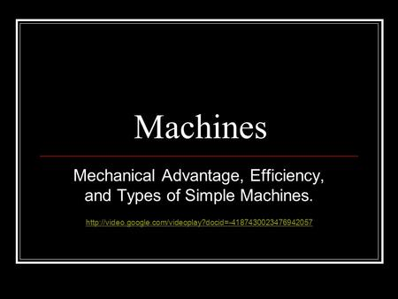Machines Mechanical Advantage, Efficiency, and Types of Simple Machines.