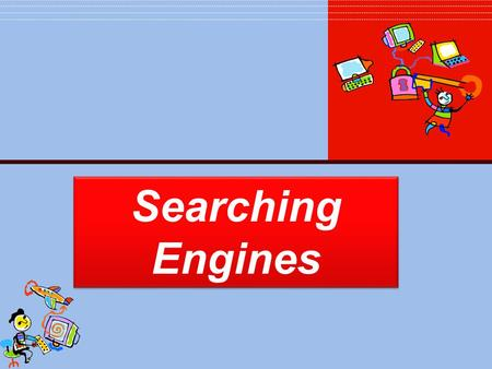 Searching Engines. Instructions Fill out the Search Engine worksheet while going through this presentation You need to have a web browser open. Slide.