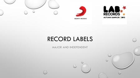 RECORD LABELS MAJOR AND INDEPENDENT. MAJOR RECORD LABEL: SONY MUSIC ENTERTAINMENT SONY MUSIC ENTERTAINMENT IS AN AMERICAN MUSIC CORPORATION OWNED AND.
