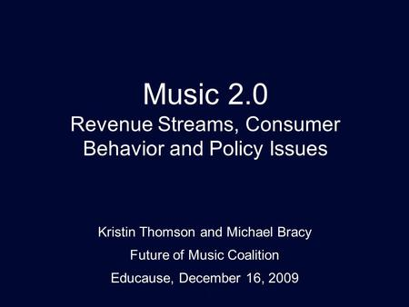1 Music 2.0 Revenue Streams, Consumer Behavior and Policy Issues Kristin Thomson Ignite : Philly June 11, 2008 Kristin Thomson and Michael Bracy Future.