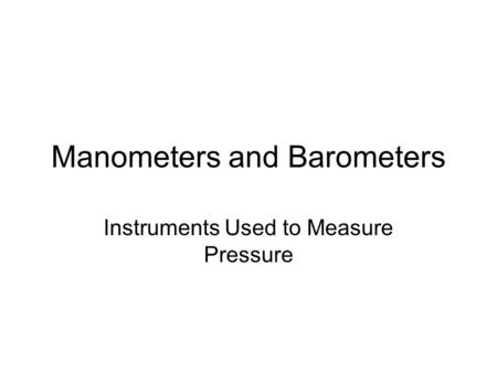 Manometers and Barometers