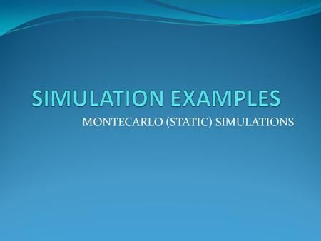 MONTECARLO (STATIC) SIMULATIONS. Examples Monte-Carlo (Static) Simulation Estimating profit on a sale promotion Newsvendor problem Estimating  value.