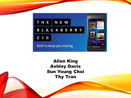 Allen King Ashley Davis Sun Young Choi Thy Tran. COMPANY Research In Motion is now known as BlackBerry 29 years in cellphone business BlackBerrys are.