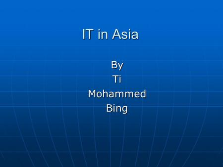 IT in Asia By Ti Mohammed Bing.