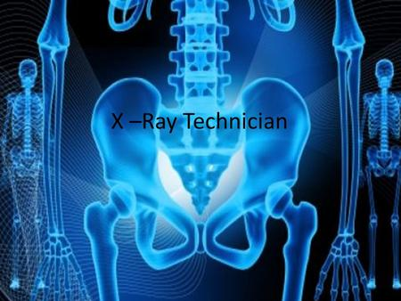 X –Ray Technician. Nature of Work Precisely follow orders from physicians Adjust and maintain imaging equipment Prepare patients for procedures Operate.