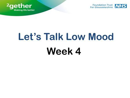 Let's Talk Low Mood Week 4. Feedback from weekly tasks CBT Model Introducing thought diaries Thinking styles Assertiveness Relaxation.