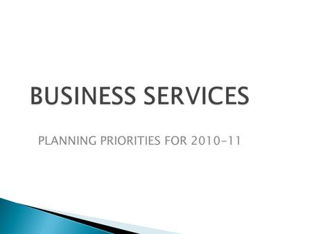 BUSINESS SERVICES PLANNING PRIORITIES FOR 2010-11.
