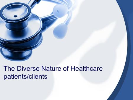 The Diverse Nature of Healthcare patients/clients.