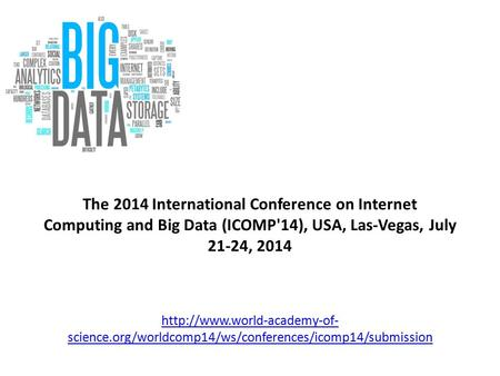 The 2014 International Conference on Internet Computing and Big Data (ICOMP'14), USA, Las-Vegas, July 21-24, 2014  science.org/worldcomp14/ws/conferences/icomp14/submission.