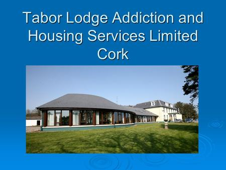 Tabor Lodge Addiction and Housing Services Limited Cork.