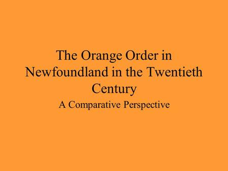 The Orange Order in Newfoundland in the Twentieth Century A Comparative Perspective.