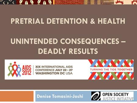 PRETRIAL DETENTION & HEALTH UNINTENDED CONSEQUENCES – DEADLY RESULTS Denise Tomasini-Joshi.