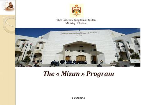 The « Mizan » Program The Hashemite Kingdom of Jordan Ministry of Justice 6 DEC 2014.