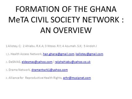 FORMATION OF THE GHANA MeTA CIVIL SOCIETY NETWORK : AN OVERVIEW 1 Allotey. C; 2 Ahiabu. R.K.A; 3 Ntoso. R.Y; 4 Azumah. S.K; 5 Andoh.I 1,5. Health Access.