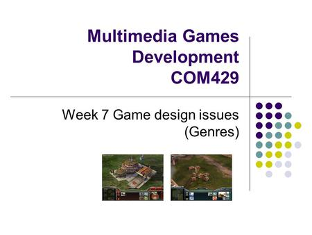 Multimedia Games Development COM429 Week 7 Game design issues (Genres)