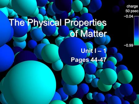 The Physical Properties of Matter Unit I – 1 Pages 44-47.