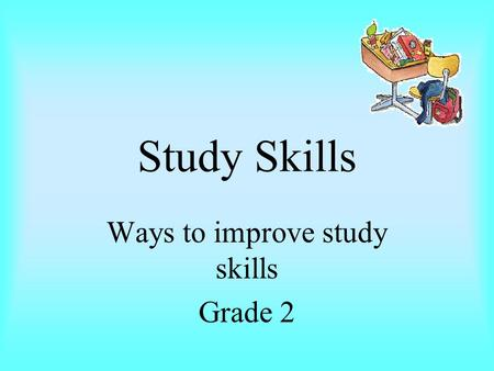 Study Skills Ways to improve study skills Grade 2.