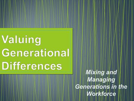 Mixing and Managing Generations in the Workforce.