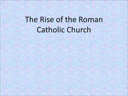 The Rise of the Roman Catholic Church. Dark Ages: The Rise of Christianity The word Catholic derives from the Middle English word 'catholik' and from.