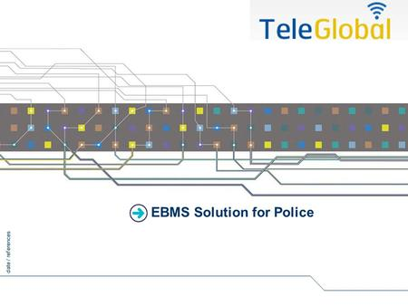 Date / references EBMS Solution for Police. 1 2012 Agenda EBMS Product Range Emergency Service Sensor Solution Tracking Solution Video Solution Check.