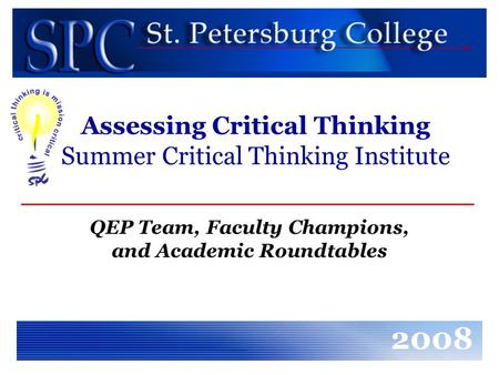 Assessing Critical Thinking Summer Critical Thinking Institute QEP Team, Faculty Champions, and Academic Roundtables 2008.