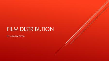 FILM DISTRIBUTION By Jack Morton. OVERVIEW OF FILM DISTRIBUTION  A film distributor is essentially the marketer for a film, which are hired to create.
