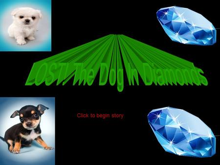 Click to begin story Luis (the dog hunter) is on a quest to find a lost dog - one covered in diamonds. Should he go To Wild wood Wild wood or Dark mirror.