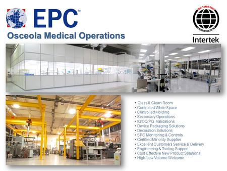 Osceola Medical Operations Class 8 Clean Room Controlled White Space Controlled Molding Secondary Operations IQ/OQ/PQ Validations Device Packaging Solutions.