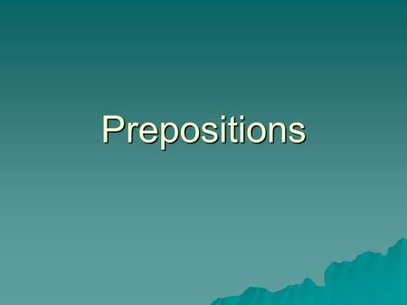 Prepositions. What is a Preposition? A preposition is a part of speech that introduces a prepositional phrase.