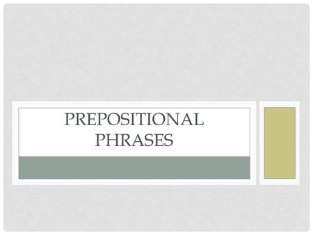 PREPOSITIONAL PHRASES. PREPOSITION Shows the relationship between two things. Is always part of a phrase. Is always the first word in a prepositional.