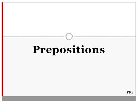 Prepositions PR1. Most Common prep. atofflikeI went to the store. tofromthrough inof prep. outintoThe box is on the table. forover byunder onwith 2 Little.